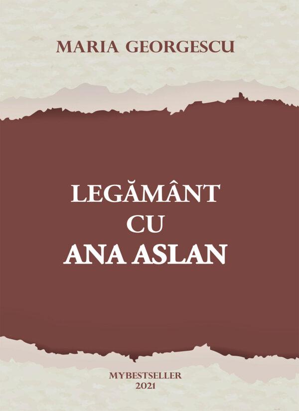 Legamant cu Ana Aslan de Maria Georgescu