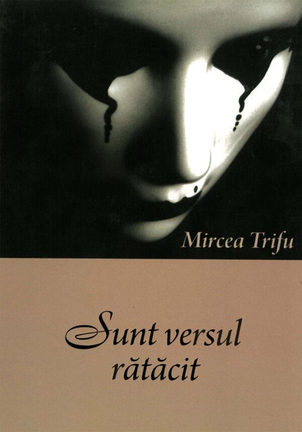 Sunt versul ratacit de Mircea Trifu